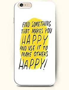 OOFIT Hard Phone Case for Apple iPhone 6 Plus ( iPhone 6 + )( 5.5 inches) - Find Something That Makes You Happy And Use It To Make Others Happy - Life Quotes