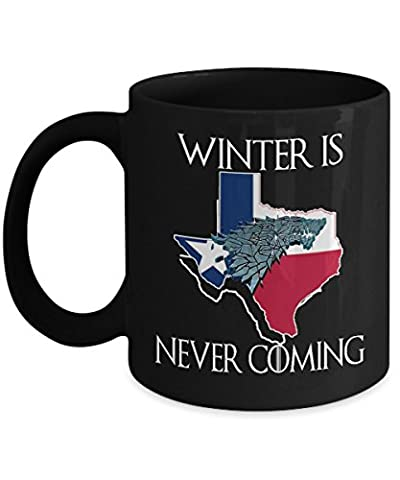 Winter is Never Coming Texas Funny Mug - Great Gift For Game Of Thrones Fan (11oz)