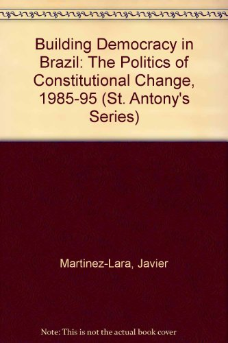Building Democracy in Brazil: The Politics of Constitutional Change, 1985-95 (St. Antony's Series)