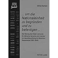 «... um die Nationaleinheit zu begründen und zu befestigen ...»: Der Beitrag des Kieler Lektorats für dänische Sprache und Literatur zur ... (Imaginatio borealis. Bilder des Nordens)