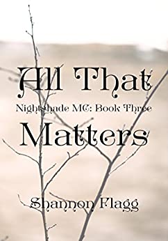 All That Matters (Nightshade MC Book 3) by [Flagg, Shannon]
