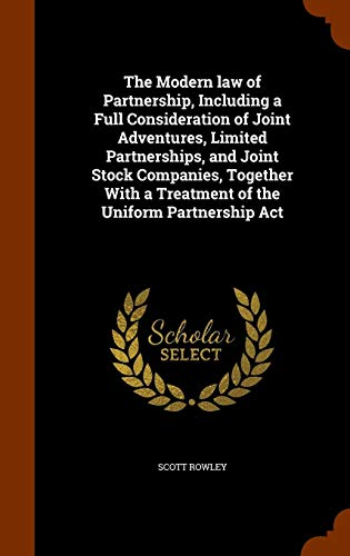 The Modern law of Partnership, Including a Full Consideration of Joint Adventures, Limited Partnerships, and Joint Stock Companies, Together With a Treatment of the Uniform Partnership Act (Act Partnership Uniform)