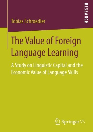The Value of Foreign Language Learning: A Study on Linguistic Capital and the Economic Value of Language Skills by Springer VS