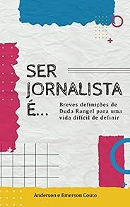 Ser jornalista é...: Breves definições de Duda Rangel para uma vida difícil de definir