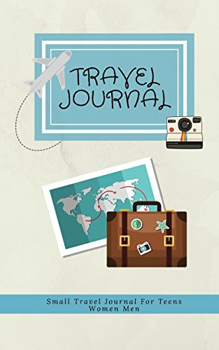 Small Travel Journal For Teens Women Men: Travel Vacation Planner Notebook And Checklists Notebook To Write In Memories