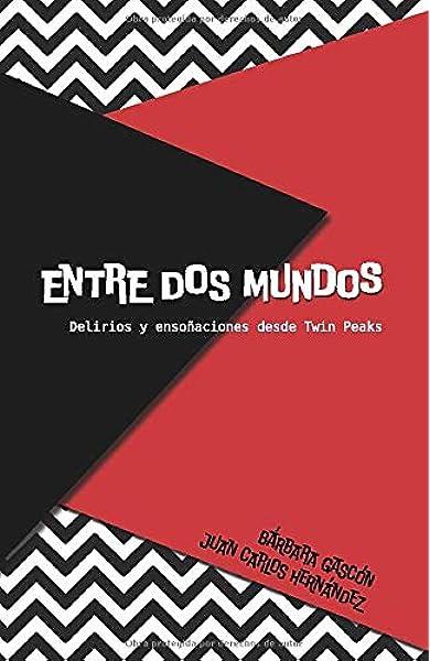 Entre dos mundos: Delirios y ensoñaciones desde Twin Peaks: Amazon.es: Gascón, Bárbara, Hernández, Juan Carlos: Libros