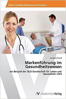 Book Markenführung im Gesundheitswesen: am Beispiel der GLG Gesellschaft für Leben und Gesundheit mbH (German Edition)