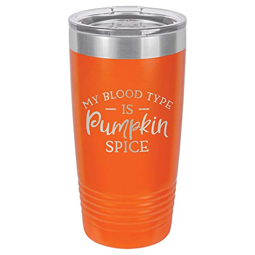 MY BLOOD TYPE IS PUMPKIN SPICE Orange 20 oz Drink Tumbler Includes Spill Proof Lid and Straw | Engraved Yeti Style Insulated Travel Mug | Funny Fall & Halloween Quotes | OnlyGifts.com -