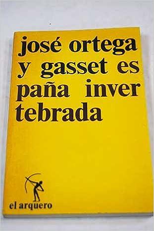 España invertebrada: Amazon.es: José Ortega y Gasset: Libros