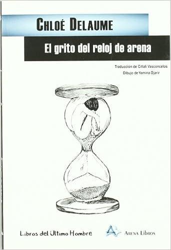 El grito del reloj de arena: CHLOE DELAUME: 9788495897848: Amazon.com: Books