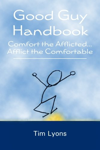 Good Guy Handbook: Comfort the Afflicted...Afflict the Comfortable