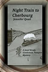 Night Train To Cherbourg: A Joszef Kiraly: Gentleman, Vampire Mystery Paperback