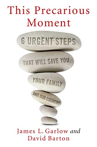 Product picture for This Precarious Moment: Six Urgent Steps that Will Save You, Your Family, and Our Country by James L. Garlow