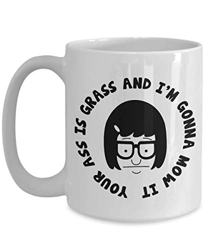 (Tina Belcher Your Ass Is Grass and I'm Gonna Mow It Tina Belcher Funny Quote Illustrated Ceramic Coffee Mug Drink Cup, Unique Coffee Mug, Novelty coffee mug 11Oz 15Oz)
