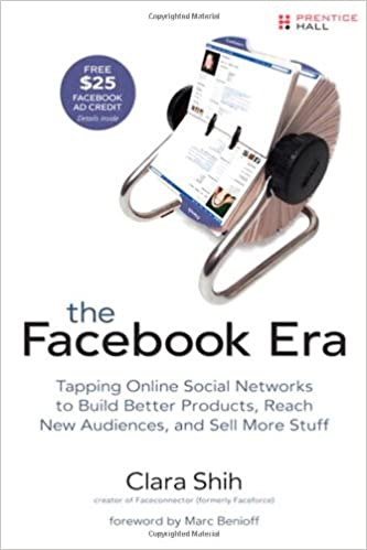 Book The Facebook Era: Tapping Online Social Networks to Build Better Products, Reach New Audiences, and Sell More Stuff: Tap Online Social Networks to ... Reach More People, and Sell More Stuff