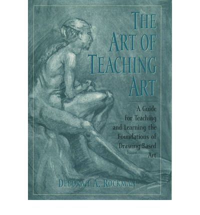 The Art of Teaching Art: A Guide for Teaching and Learning the Foundations of Drawing-Based Art (Hardback) - Common PDF