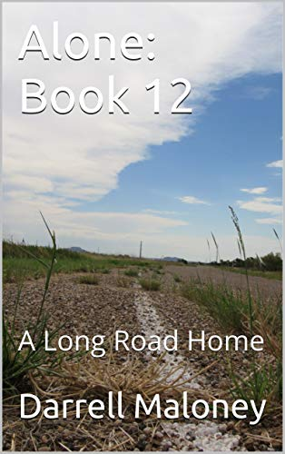 Day After Its Long Road To Better >> Amazon Com Alone Book 12 A Long Road Home Ebook Darrell Maloney