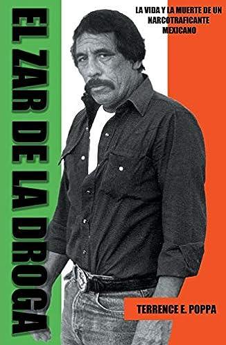 El zar de la droga : la vida y la muerte de un narcotraficante mexicano : una historia verdadera