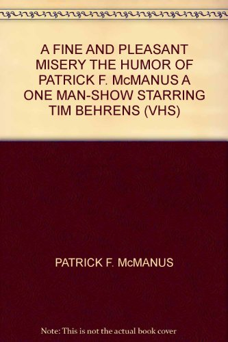 A FINE AND PLEASANT MISERY THE HUMOR OF PATRICK F. McMANUS A ONE MAN-SHOW STARRING TIM BEHRENS (VHS)