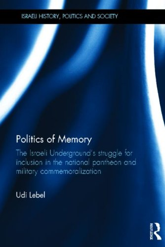 Politics of Memory: The Israeli Underground's Struggle for Inclusion in the National Pantheon and Military Commemoraliza