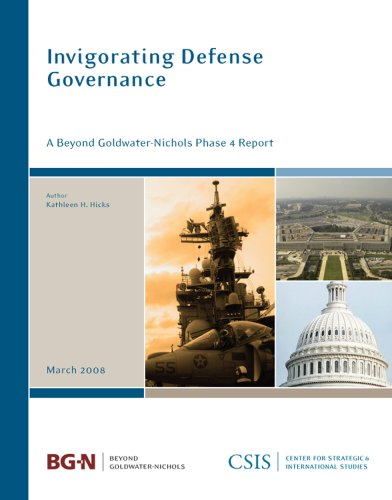 Invigorating Defense Governance: A Beyond Goldwater-Nichols Phase 4 Report (CSIS Reports)