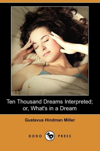 Read Online Ten Thousand Dreams Interpreted; Or, What's in a Dream (Dodo Press) pdf