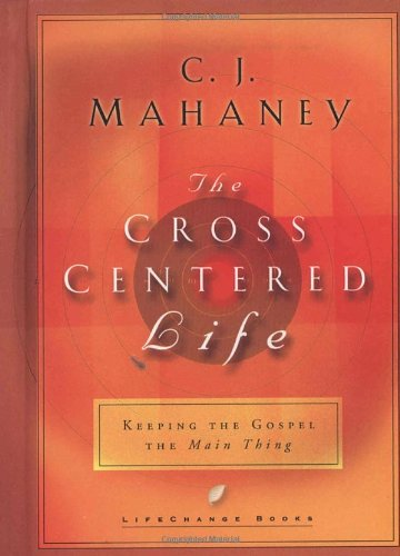 The Cross Centered Life: Keeping the Gospel The Main (Living Cross)