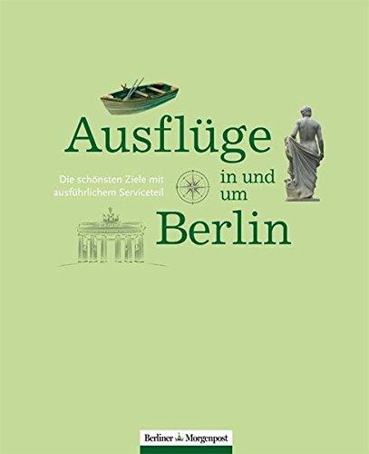 Ausflüge in und um Berlin: Die schönsten Ziele mit ausführlichem Serviceteil