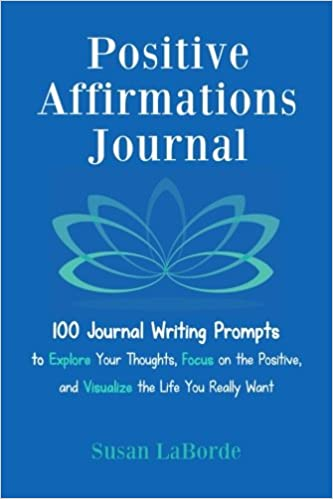Positive Affirmations Journal 100 Journal Writing Prompts To