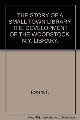 The Story Of A Small Town Library. The Development Of The Woodstock, N.y. Library.