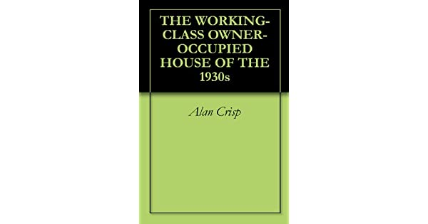 THE WORKING-CLASS OWNER-OCCUPIED HOUSE OF THE 1930s