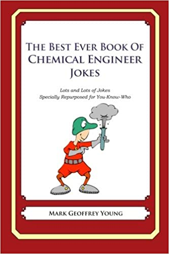Book The Best Ever Book of Chemical Engineer Jokes: Lots and Lots of Jokes Specially Repurposed for You-Know-Who