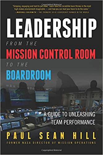 Leadership from the Mission Control Room to the Boardroom: A Guide to Unleashing Team Performance
