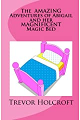 The AMAZING Adventures of Abigail and her MAGNIFICENT Magic Bed Paperback