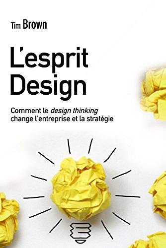 L'Esprit design: Comment le design thinking change l'entreprise et