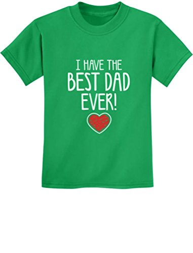 I Have The Best Dad Ever! Gift for Father from Son/Daughter Kids T-Shirt Medium Green