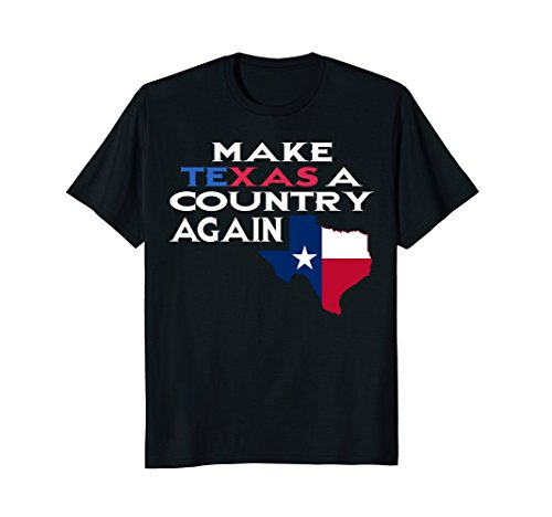 Make Texas A Country Again Funny Patriotic South Sarcasm Tee