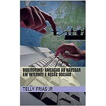 Cibercrime: Ameaças ao navegar em Internet e Redes Sociais (Portuguese Edition)