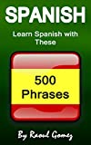 Spanish: Learn Spanish with These 500 Phrases (Spanish Language, Speak Spanish, Learning Spanish, Spain Language, Mexican Language, Learning Spanish, Speaking Spanish)