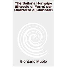 The Sailor's Hornpipe (Braccio di Ferro) per Quartetto di Clarinetti (Italian Edition)