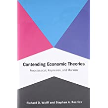 Contending Economic Theories: Neoclassical, Keynesian, and Marxian
