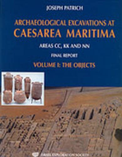 Archaeological Excavations at Caesarea Maritima, Areas Cc, Kk and Nn Final Reports: The Objects