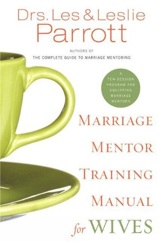 Free Training Manual (Marriage Mentor Training Manual for Wives: A Ten-Session Program for Equipping Marriage Mentors)