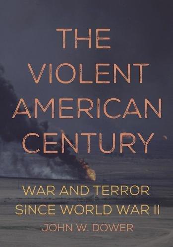 the-violent-american-century-war-and-terror-since-world-war-ii