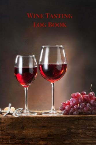 Wine Tasting Log Book: Wine Tasting Journal, Wine Tasting Notebook, Wine Log Book to Jot Down Wine Tasting Notes For Wine Lovers. Wine Theme by Executive Journal Books