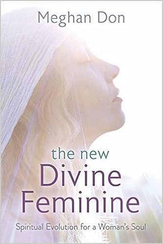 The new divine feminine spiritual evolution for a womans soul the new divine feminine spiritual evolution for a womans soul meghan don 9780738748610 amazon books fandeluxe Choice Image