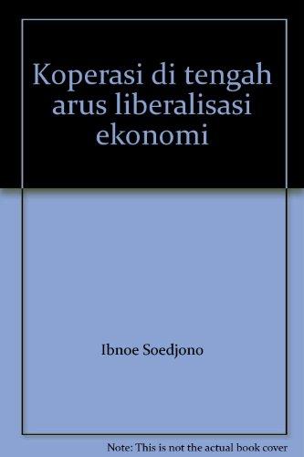 Koperasi di tengah arus liberalisasi ekonomi