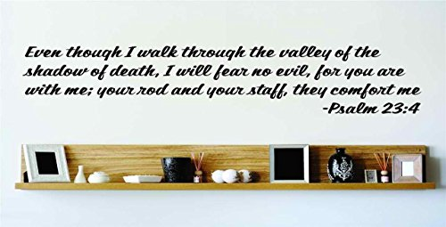 Even Though I Walk Through The Valley Of The Shadow Of Death, I Will Fear No Evil, For You Are With Me; Your Rod And Your Staff, They Comfort Me - Psalm 23:4 Inspirational Life Bible Quote God's Scripture Christ Church Vinyl Wall Decal Picture Art Image Living Room Bedroom Home Decor Peel & Stick Sticker Graphic Design Wall Decal - 22 Colors Available - Discounted Sales Item 15x15 (Valley Of The Shadow Of Death Quote)