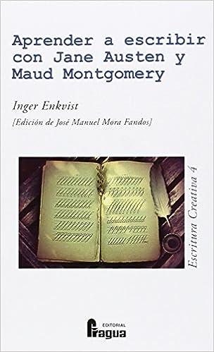 Aprender a escribir con Jane Austen y Maud Montgomery Escritura Creativa: Amazon.es: ENKVIST, Inger, MORA FANDOS, Jose Manuel: Libros