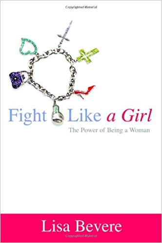 Fight like a girl the power of being a woman lisa bevere fight like a girl the power of being a woman lisa bevere 9780446577588 amazon books fandeluxe Image collections